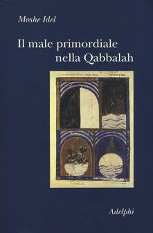 Il male primordiale nella Qabbalah. Totalità, perfezionamento, perfettibilità.pdf