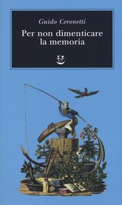 Per non dimenticare la memoria - Guido Ceronetti - copertina