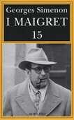 Libro I Maigret: Maigret e il produttore di vino-La pazza di Maigret-Maigret e l'uomo solitario-Maigret e l'informatore-Maigret e il signor Charles. Vol. 15 Georges Simenon