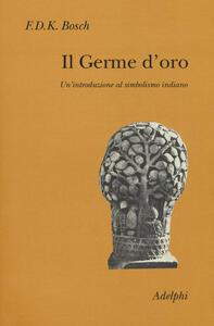 Il germe d'oro. Un'introduzione al simbolismo indiano - F.D.K. Bosch - copertina