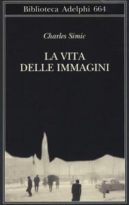 La vita delle immagini - Charles Simic - copertina