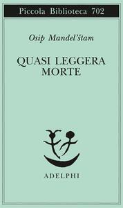 Quasi leggera morte - Osip Mandel'stam - copertina