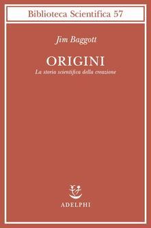 Origini. La storia scientifica della creazione - Jim Baggott - copertina