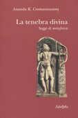 Libro La tenebra divina. Saggi di metafisica Ananda K. Coomaraswamy