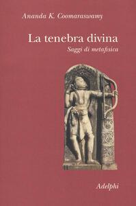 La tenebra divina. Saggi di metafisica - Ananda K. Coomaraswamy - copertina