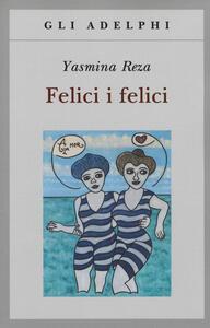 Felici i felici - Yasmina Reza - copertina