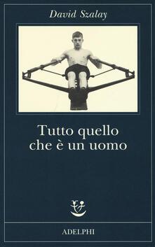 Tutto quello che è un uomo - David Szalay - copertina