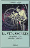 Libro La vita segreta. Tre storie vere dell'èra digitale Andrew O'Hagan