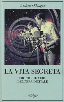 La vita segreta. Tre storie vere dellèra digitale.pdf