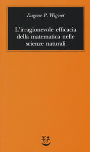 L' irragionevole efficacia della matematica nelle scienze naturali - Eugene P. Wigner - copertina
