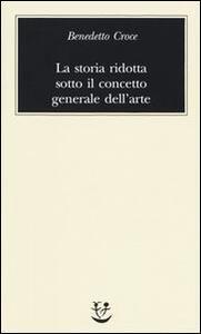 La storia ridotta sotto il concetto generale dell'arte - Benedetto Croce - copertina
