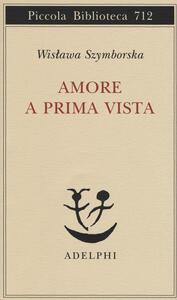 Amore a prima vista. Testo polacco a fronte - Wislawa Szymborska - copertina