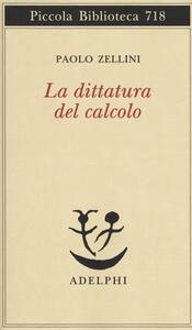 La dittatura del calcolo - Paolo Zellini - copertina