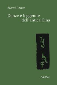 Danze e leggende dell'antica Cina - Marcel Granet - copertina