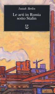 Le arti in Russia sotto Stalin - Isaiah Berlin - copertina