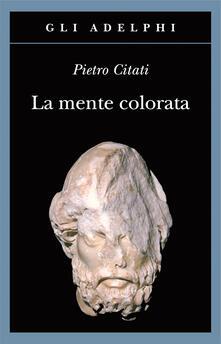 La mente colorata - Pietro Citati - copertina