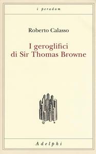 I geroglifici di Sir Thomas Browne - Roberto Calasso - copertina