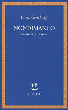 Nondimanco. Machiavelli, Pascal - Carlo Ginzburg - copertina