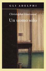Libro Un uomo solo Christopher Isherwood