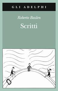 Scritti: Il capitano di lungo corso-Note senza testo-Lettere editoriali-Lettere a Montale - Roberto Bazlen - copertina