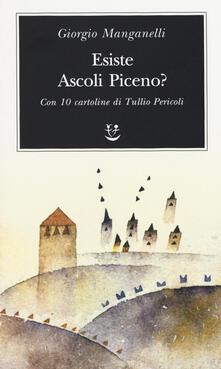Esiste Ascoli Piceno? Con 10 cartoline di Tullio Pericoli - Giorgio Manganelli - copertina