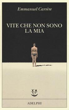 Vite che non sono la mia - Emmanuel Carrère - copertina