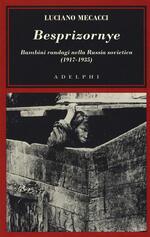 Besprizornye. Bambini randagi nella Russia sovietica (1917-1935)