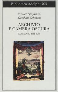 Libro Archivio e camera oscura. Carteggio 1932-1940 Walter Benjamin Gershom Scholem