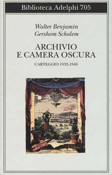 Archivio e camera oscura. Carteggio 1932-1940 - Walter Benjamin,Gershom Scholem - copertina