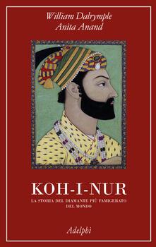 Koh-i-nur. La storia del diamante più famigerato del mondo - William Dalrymple,Anita Anand - copertina