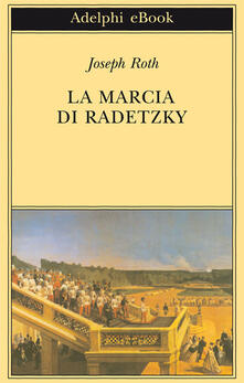 La marcia di Radetzky, Joseph Roth (Adelphi)