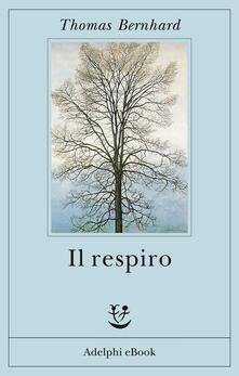 Il respiro. Una decisione - Thomas Bernhard,Anna Ruchat - ebook