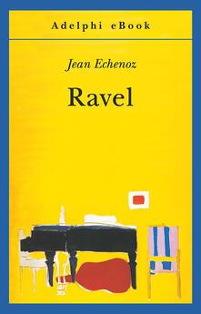 Ravel - Jean Echenoz,Giorgio Pinotti - ebook