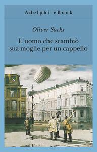 L' uomo che scambiò sua moglie per un cappello - Oliver Sacks,Clara Morena - ebook