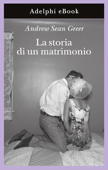 La storia di un matrimonio - Giuseppina Oneto,Andrew Sean Greer - ebook