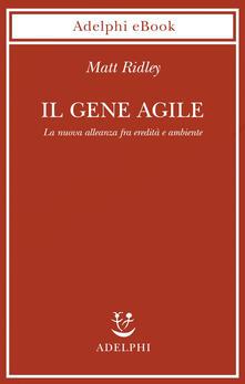 Il gene agile. La nuova alleanza fra eredità e ambiente - Matt Ridley,Isabella C. Blum - ebook