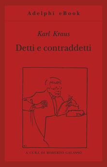 Detti e contraddetti - Karl Kraus,Roberto Calasso - ebook