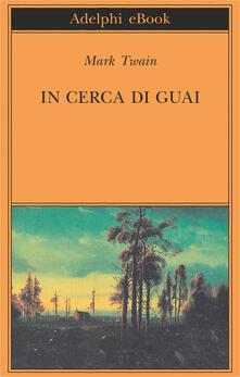 In cerca di guai - Mark Twain,Giulia Arborio Mella - ebook
