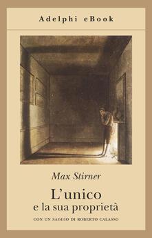 L' unico e la sua proprietà - Leonardo Amoroso,Max Stirner - ebook