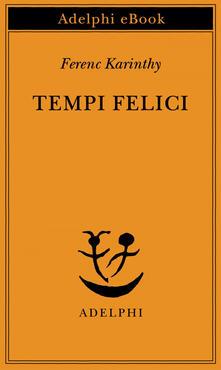 Tempi felici - Laura Sgarioto,Ferenc Karinthy - ebook