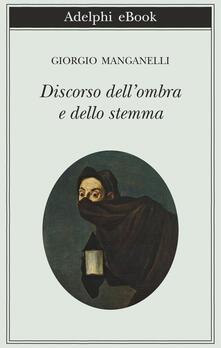 Discorso dell'ombra e dello stemma - Giorgio Manganelli,Salvatore Silvano Nigro - ebook
