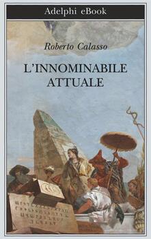 L' innominabile attuale - Roberto Calasso - ebook