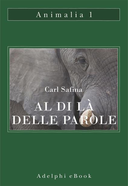 Al di là delle parole. Che cosa provano e pensano gli animali - Carl Safina,Isabella C. Blum - ebook