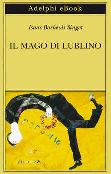 Il mago di Lublino - Isaac Bashevis Singer,Katia Bagnoli - ebook
