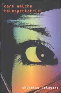 Foto Cover di Care amiche telespettatrici, Libro di Chinatsu Nakayama, edito da Instar Libri
