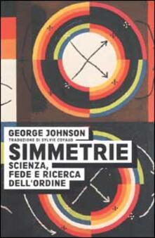 Simmetrie. Scienza, fede e ricerca dell'ordine - George Johnson - copertina