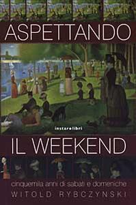 Aspettando il weekend. Cinquemila anni di sabati e domeniche - Witold Rybczynski - copertina