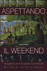 Libro Aspettando il weekend. Cinquemila anni di sabati e domeniche Witold Rybczynski