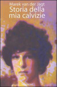 Foto Cover di Storia della mia calvizie, Libro di Marek Van der Jagt, edito da Instar Libri