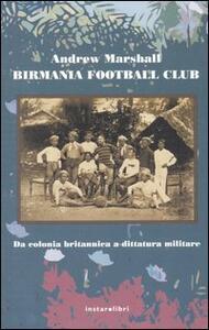 Birmania Football Club. Da colonia britannica a dittatura militare - Andrew Marshall - copertina